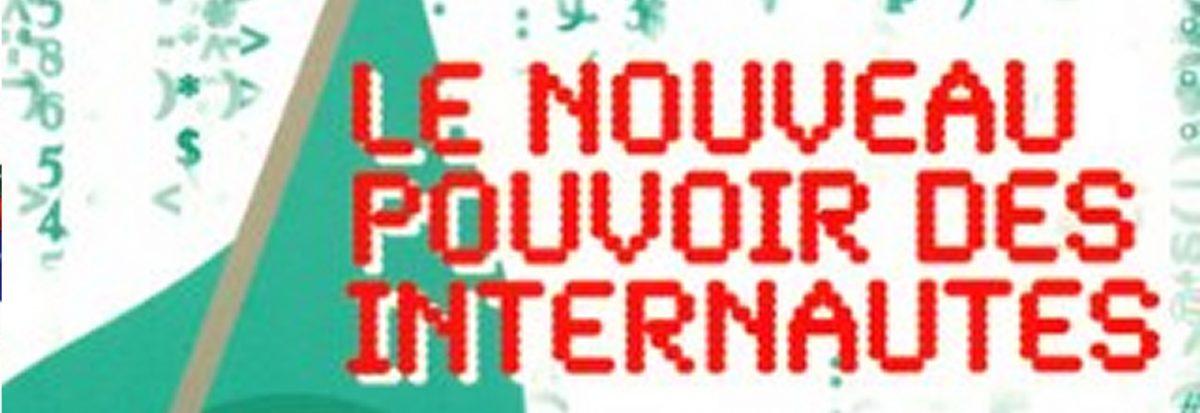 Le Nouveau Pouvoir des Internautes.